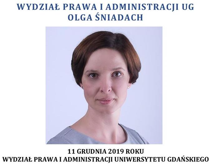 dr Olga Śniadach – doktor nauk prawnych, adiunkt w Katedrze Prawa Europejskiego i Komparatystyki Prawniczej Wydziału Prawa i Administracji Uniwersytetu Gdańskiego.